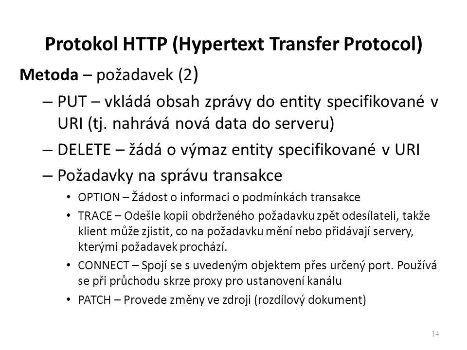 Protokol HTTP (Hypertext Transfer Protocol) Metoda – požadavek (2 ) – PUT – vkládá obsah zprávy do entity specifikované v URI (tj.