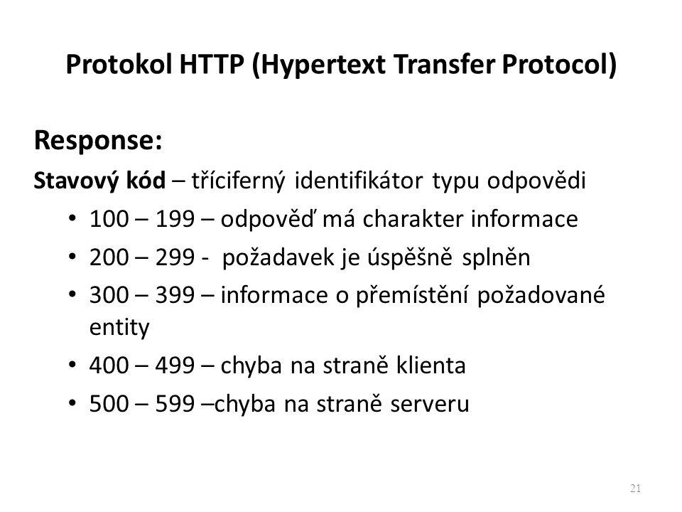 Protokol HTTP (Hypertext Transfer Protocol) Response: Stavový kód – tříciferný identifikátor typu odpovědi 100 – 199 – odpověď má charakter informace 200 – 299 - požadavek je úspěšně splněn 300 – 399 – informace o přemístění požadované entity 400 – 499 – chyba na straně klienta 500 – 599 –chyba na straně serveru 21