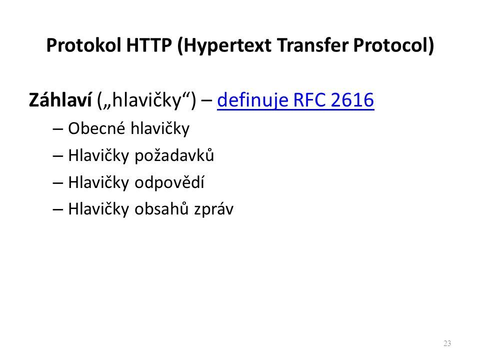 """Záhlaví (""""hlavičky ) – definuje RFC 2616definuje RFC 2616 – Obecné hlavičky – Hlavičky požadavků – Hlavičky odpovědí – Hlavičky obsahů zpráv 23"""