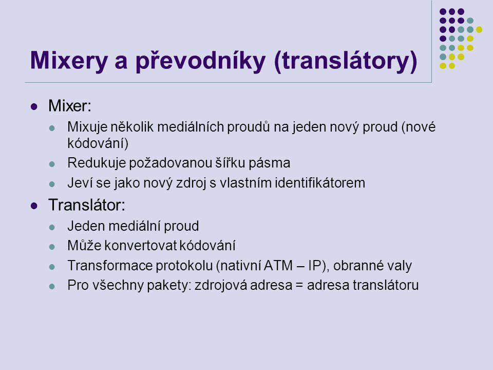 Mixery a převodníky (translátory) Mixer: Mixuje několik mediálních proudů na jeden nový proud (nové kódování) Redukuje požadovanou šířku pásma Jeví se jako nový zdroj s vlastním identifikátorem Translátor: Jeden mediální proud Může konvertovat kódování Transformace protokolu (nativní ATM – IP), obranné valy Pro všechny pakety: zdrojová adresa = adresa translátoru