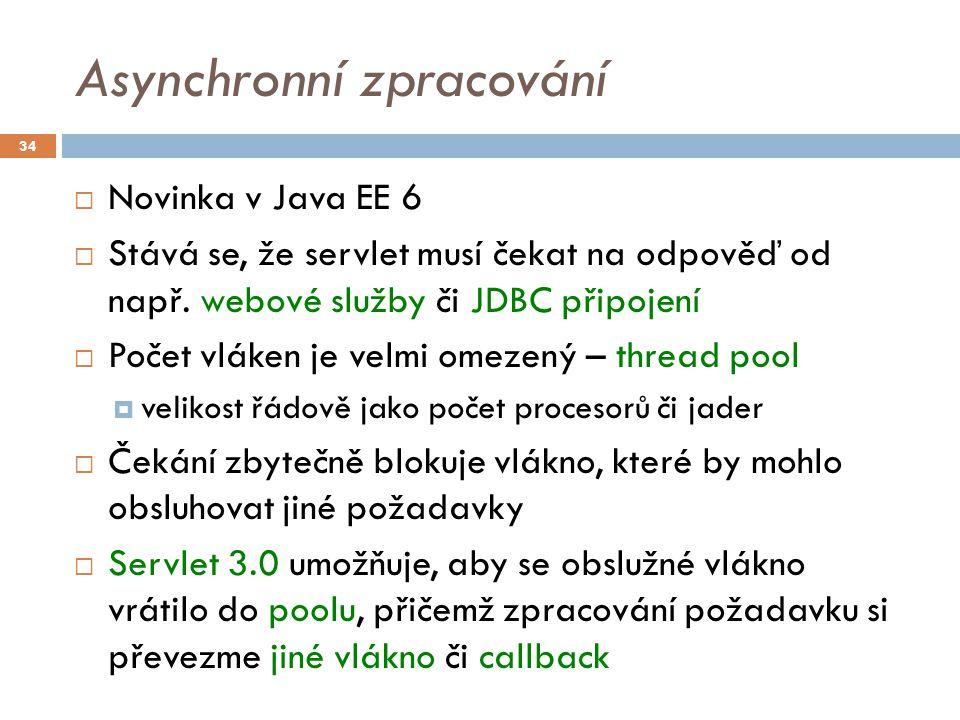 Asynchronní zpracování  Novinka v Java EE 6  Stává se, že servlet musí čekat na odpověď od např.