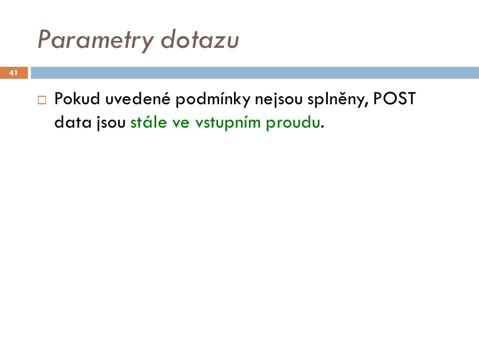 Parametry dotazu  Pokud uvedené podmínky nejsou splněny, POST data jsou stále ve vstupním proudu.