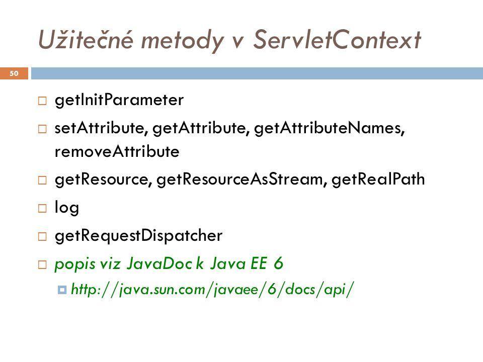 Užitečné metody v ServletContext  getInitParameter  setAttribute, getAttribute, getAttributeNames, removeAttribute  getResource, getResourceAsStream, getRealPath  log  getRequestDispatcher  popis viz JavaDoc k Java EE 6  http://java.sun.com/javaee/6/docs/api/ 50