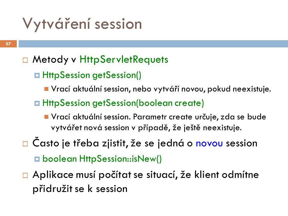 Vytváření session  Metody v HttpServletRequets  HttpSession getSession() Vrací aktuální session, nebo vytváří novou, pokud neexistuje.