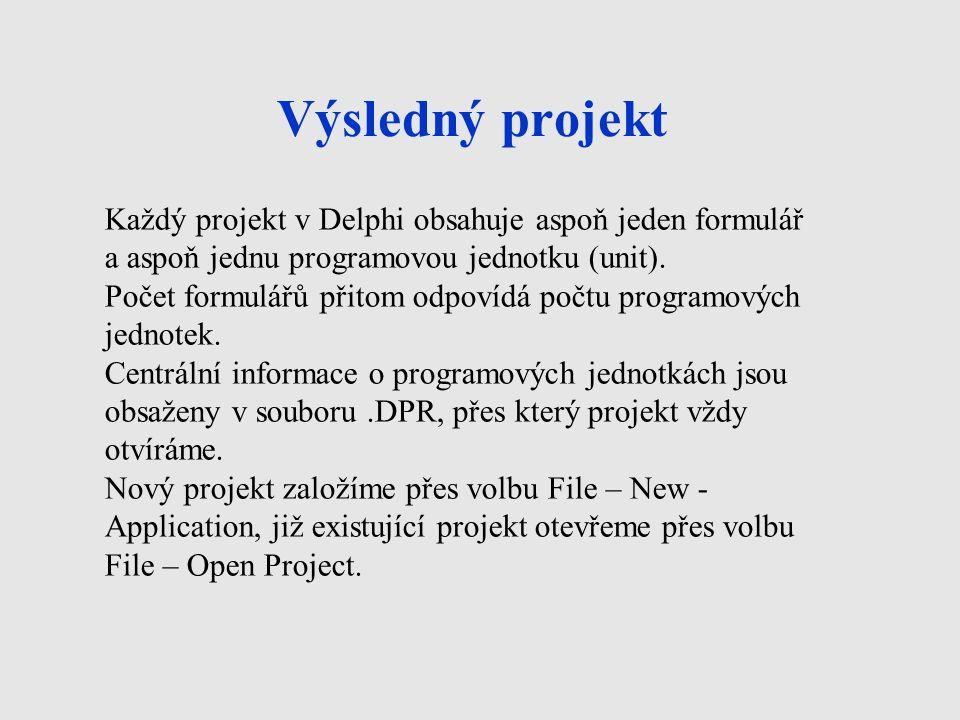 Výsledný projekt Každý projekt v Delphi obsahuje aspoň jeden formulář a aspoň jednu programovou jednotku (unit).