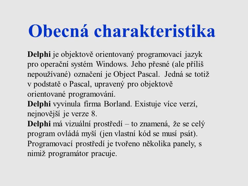 Obecná charakteristika Delphi je objektově orientovaný programovací jazyk pro operační systém Windows.