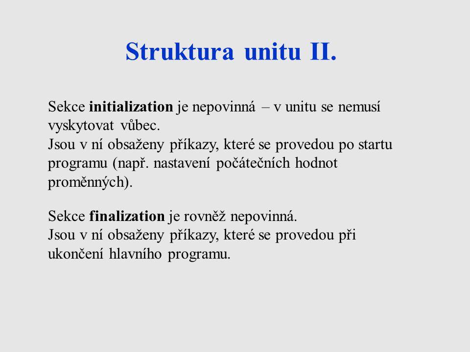 Struktura unitu II. Sekce initialization je nepovinná – v unitu se nemusí vyskytovat vůbec.