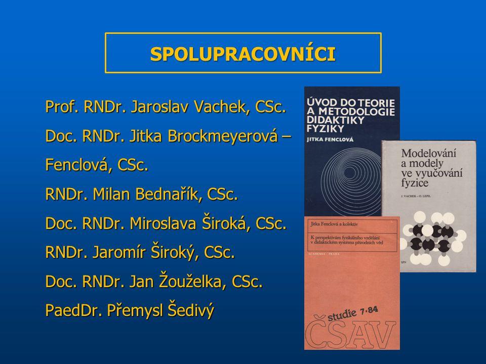 Prof. RNDr. Jaroslav Vachek, CSc. Doc. RNDr. Jitka Brockmeyerová – Fenclová, CSc. RNDr. Milan Bednařík, CSc. Doc. RNDr. Miroslava Široká, CSc. RNDr. J