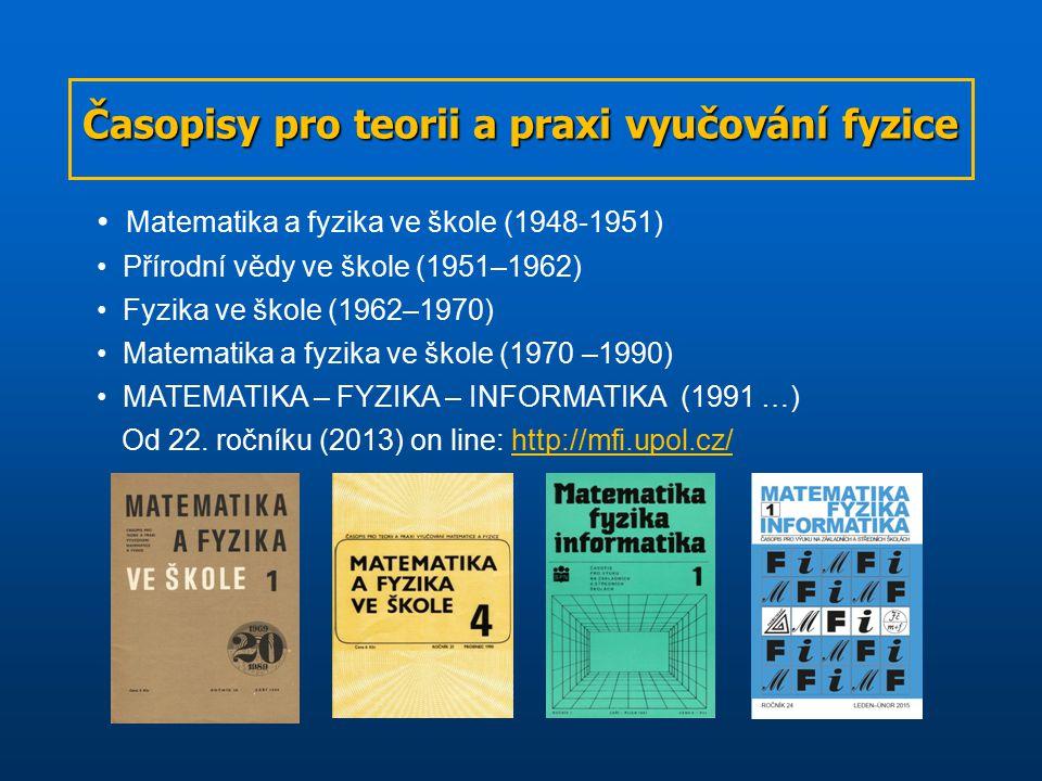 Časopisy pro teorii a praxi vyučování fyzice Matematika a fyzika ve škole (1948-1951) Přírodní vědy ve škole (1951–1962) Fyzika ve škole (1962–1970) Matematika a fyzika ve škole (1970 –1990) MATEMATIKA – FYZIKA – INFORMATIKA (1991 …) Od 22.