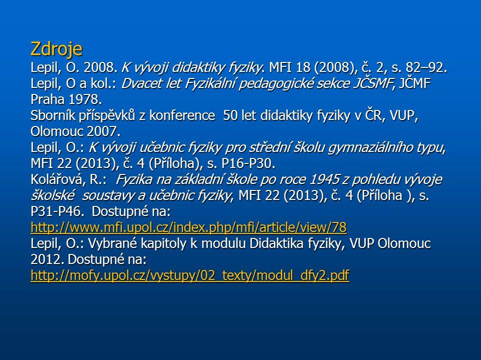 Zdroje Lepil, O. 2008. K vývoji didaktiky fyziky. MFI 18 (2008), č. 2, s. 82–92. Lepil, O a kol.: Dvacet let Fyzikální pedagogické sekce JČSMF, JČMF P