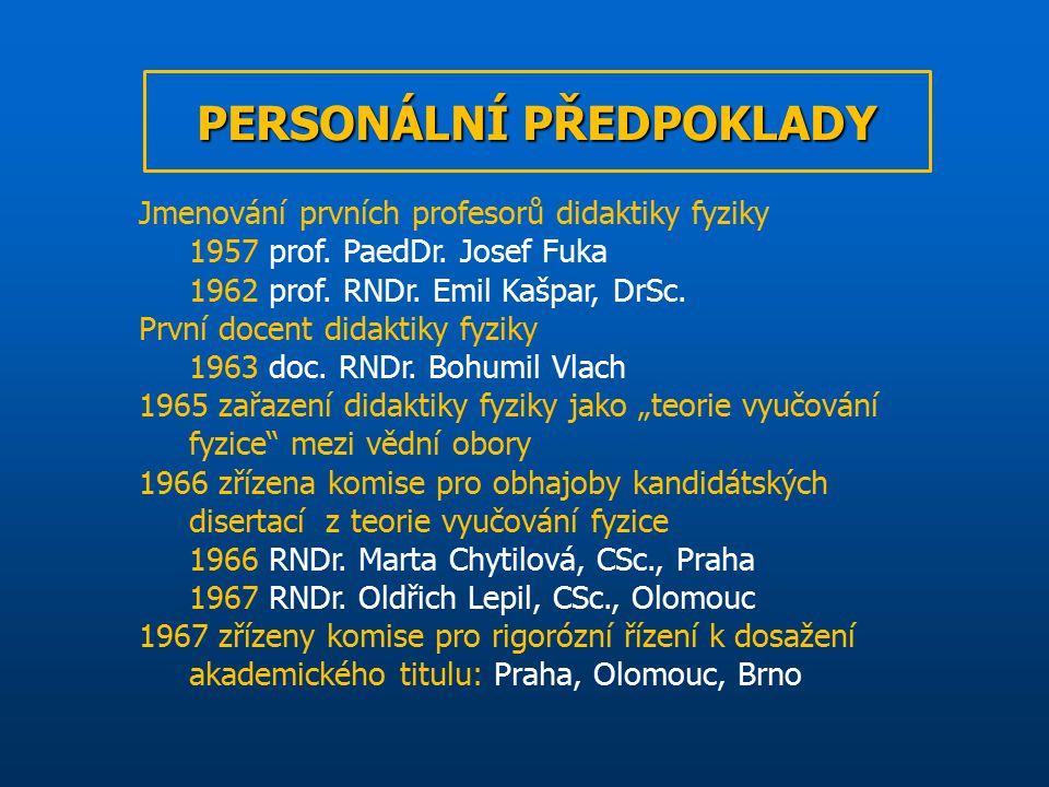 Jmenování prvních profesorů didaktiky fyziky 1957 prof. PaedDr. Josef Fuka 1962 prof. RNDr. Emil Kašpar, DrSc. První docent didaktiky fyziky 1963 doc.