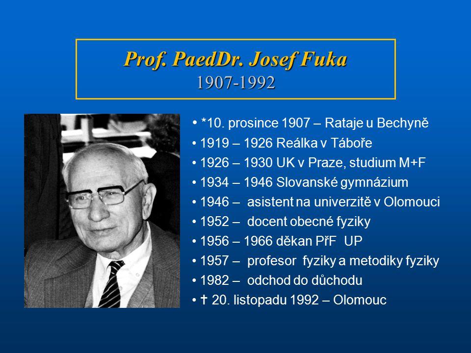 Prof. PaedDr. Josef Fuka 1907-1992 *10. prosince 1907 – Rataje u Bechyně 1919 – 1926 Reálka v Táboře 1926 – 1930 UK v Praze, studium M+F 1934 – 1946 S