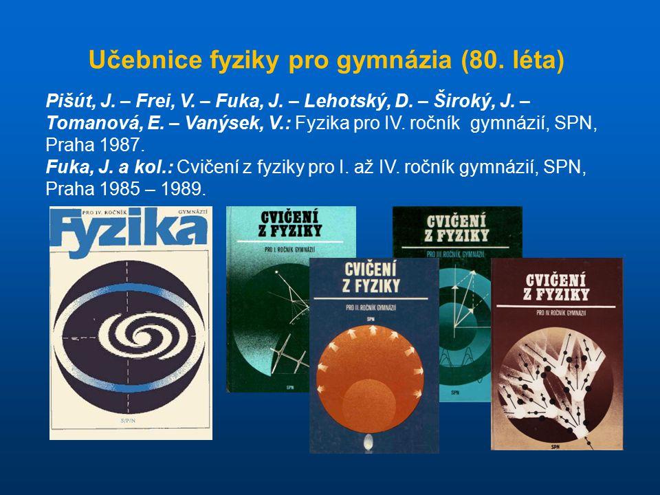Pišút, J. – Frei, V. – Fuka, J. – Lehotský, D. – Široký, J. – Tomanová, E. – Vanýsek, V.: Fyzika pro IV. ročník gymnázií, SPN, Praha 1987. Fuka, J. a
