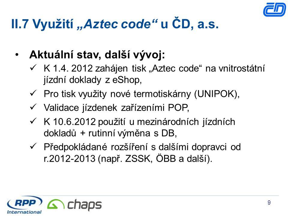 """9 II.7 Využití """"Aztec code"""" u ČD, a.s. Aktuální stav, další vývoj: K 1.4. 2012 zahájen tisk """"Aztec code"""" na vnitrostátní jízdní doklady z eShop, Pro t"""