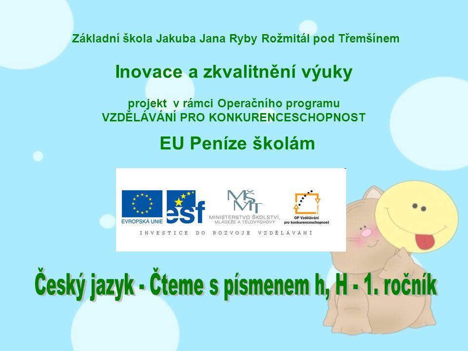 Téma: Český jazyk - Čteme s písmenem h, H – 1.ročník Použitý software: držitel licence - ZŠ J.