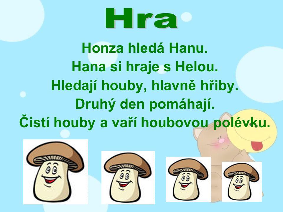 Honza hledá Hanu. Hana si hraje s Helou. Hledají houby, hlavně hřiby.