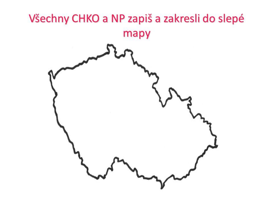 Všechny CHKO a NP zapiš a zakresli do slepé mapy