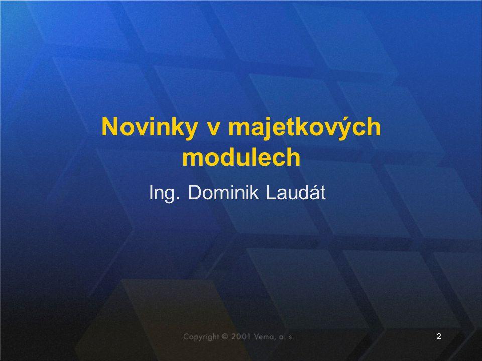 2 Ing. Dominik Laudát Novinky v majetkových modulech