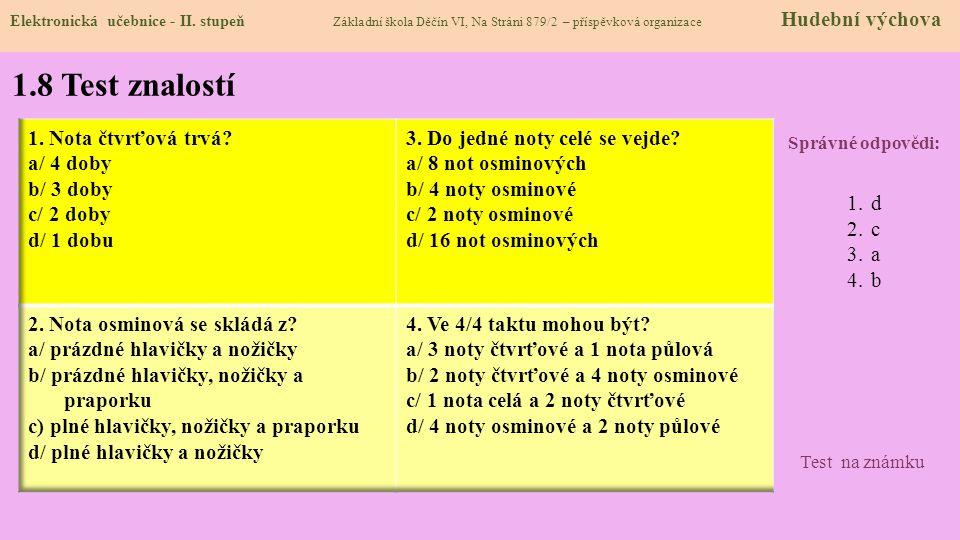 1.8 Test znalostí Správné odpovědi: 1.d 2.c 3.a 4.b Test na známku Elektronická učebnice - II. stupeň Základní škola Děčín VI, Na Stráni 879/2 – přísp