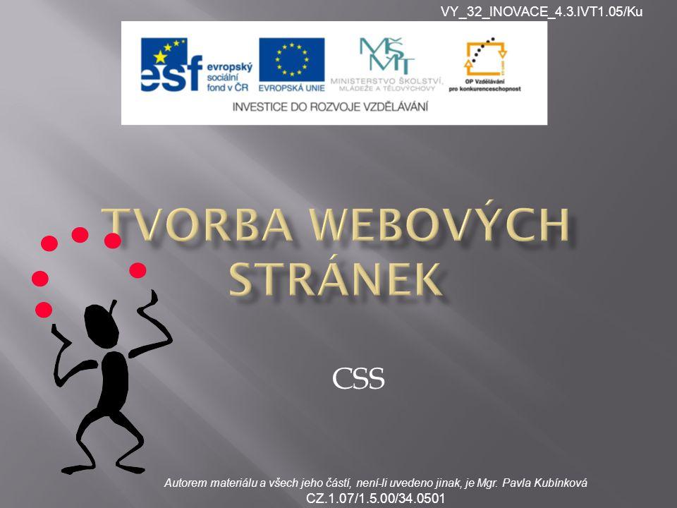 VY_32_INOVACE_4.3.IVT1.05/Ku Autorem materiálu a všech jeho částí, není-li uvedeno jinak, je Mgr. Pavla Kubínková CZ.1.07/1.5.00/34.0501 CSS