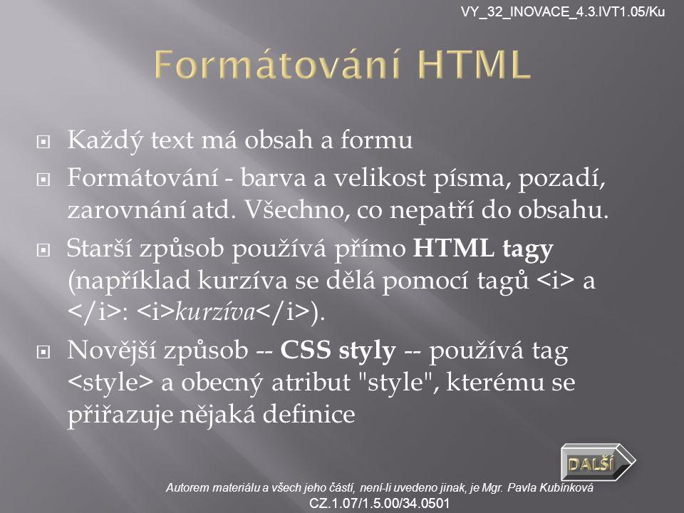 VY_32_INOVACE_4.3.IVT1.05/Ku Autorem materiálu a všech jeho částí, není-li uvedeno jinak, je Mgr. Pavla Kubínková CZ.1.07/1.5.00/34.0501  Každý text