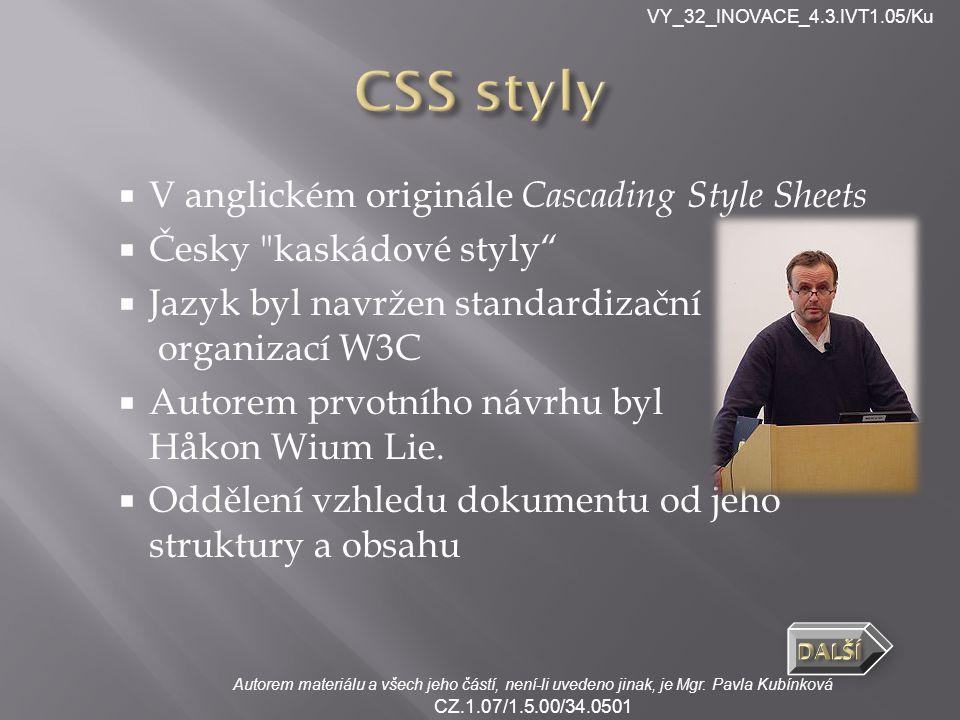 VY_32_INOVACE_4.3.IVT1.05/Ku Autorem materiálu a všech jeho částí, není-li uvedeno jinak, je Mgr. Pavla Kubínková CZ.1.07/1.5.00/34.0501  V anglickém