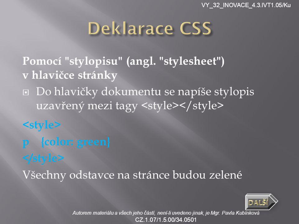 VY_32_INOVACE_4.3.IVT1.05/Ku Autorem materiálu a všech jeho částí, není-li uvedeno jinak, je Mgr. Pavla Kubínková CZ.1.07/1.5.00/34.0501 Pomocí