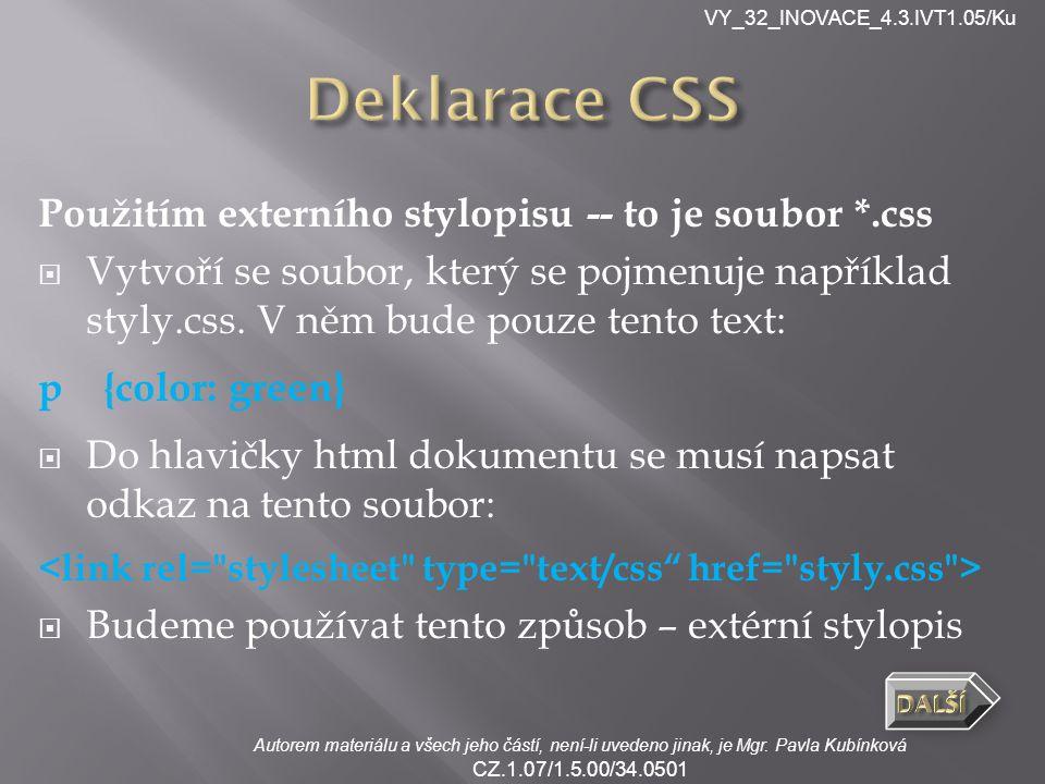 VY_32_INOVACE_4.3.IVT1.05/Ku Autorem materiálu a všech jeho částí, není-li uvedeno jinak, je Mgr. Pavla Kubínková CZ.1.07/1.5.00/34.0501 Použitím exte