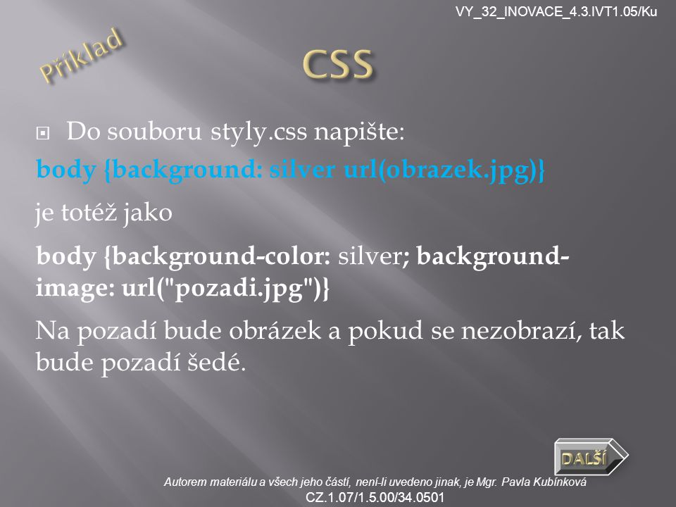 VY_32_INOVACE_4.3.IVT1.05/Ku Autorem materiálu a všech jeho částí, není-li uvedeno jinak, je Mgr. Pavla Kubínková CZ.1.07/1.5.00/34.0501  Do souboru