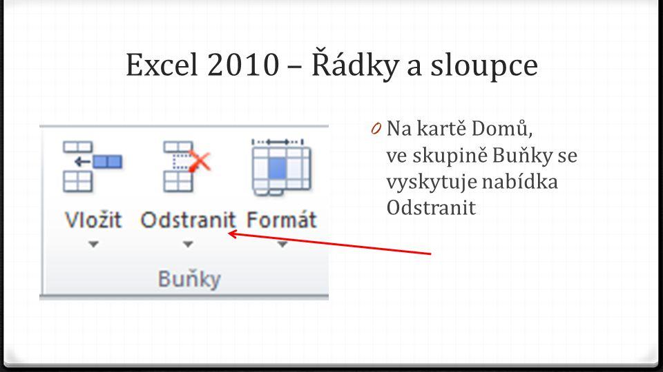 Excel 2010 – Řádky a sloupce 0 Na kartě Domů, ve skupině Buňky se vyskytuje nabídka Odstranit