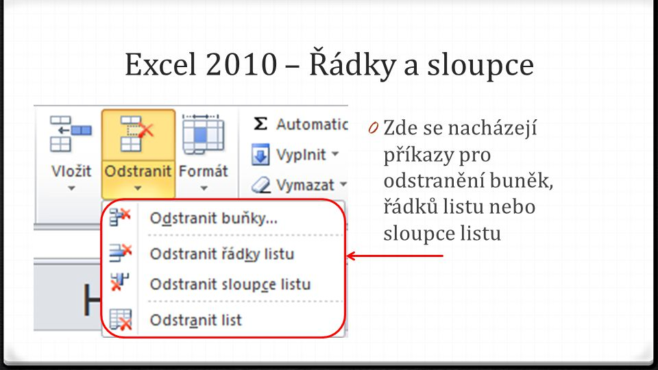 Excel 2010 – Řádky a sloupce 0 Zde se nacházejí příkazy pro odstranění buněk, řádků listu nebo sloupce listu