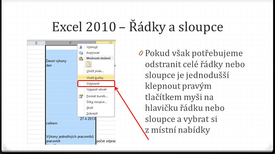 Excel 2010 – Řádky a sloupce 0 Pokud však potřebujeme odstranit celé řádky nebo sloupce je jednodušší klepnout pravým tlačítkem myši na hlavičku řádku nebo sloupce a vybrat si z místní nabídky