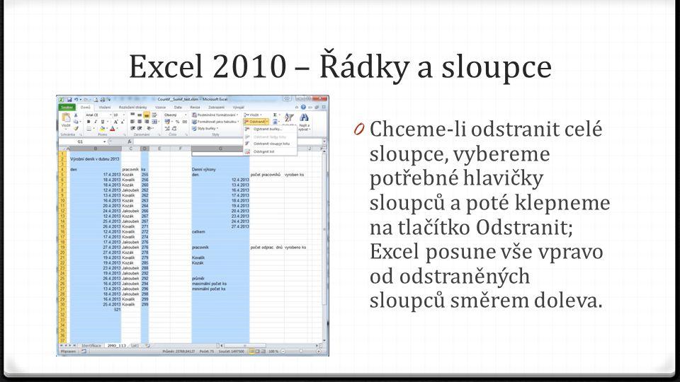 Excel 2010 – Řádky a sloupce 0 Chceme-li odstranit celé sloupce, vybereme potřebné hlavičky sloupců a poté klepneme na tlačítko Odstranit; Excel posune vše vpravo od odstraněných sloupců směrem doleva.