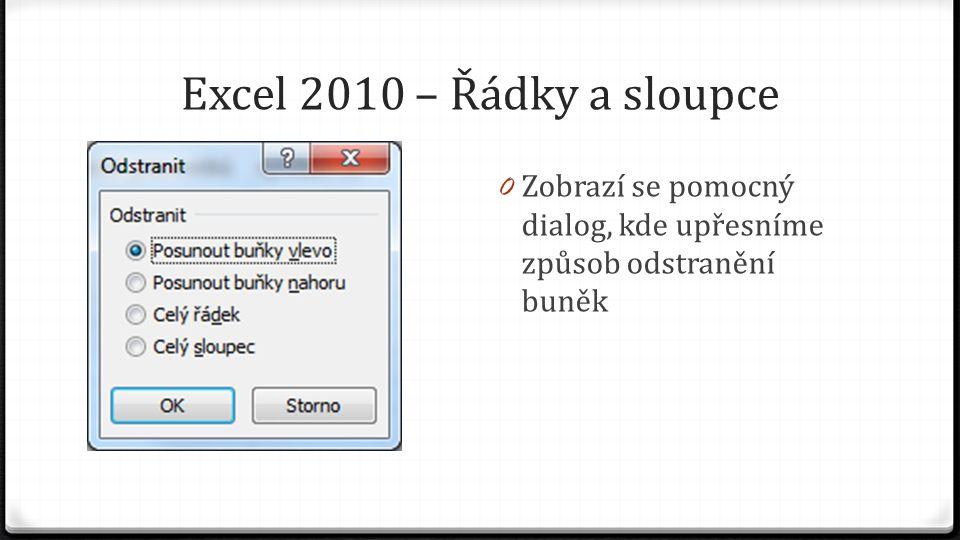 Excel 2010 – Řádky a sloupce 0 Zobrazí se pomocný dialog, kde upřesníme způsob odstranění buněk