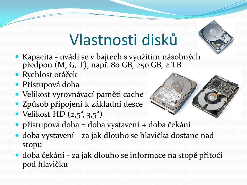 Vlastnosti disků Kapacita - uvádí se v bajtech s využitím násobných předpon (M, G, T), např. 80 GB, 250 GB, 2 TB Rychlost otáček Přístupová doba Velik