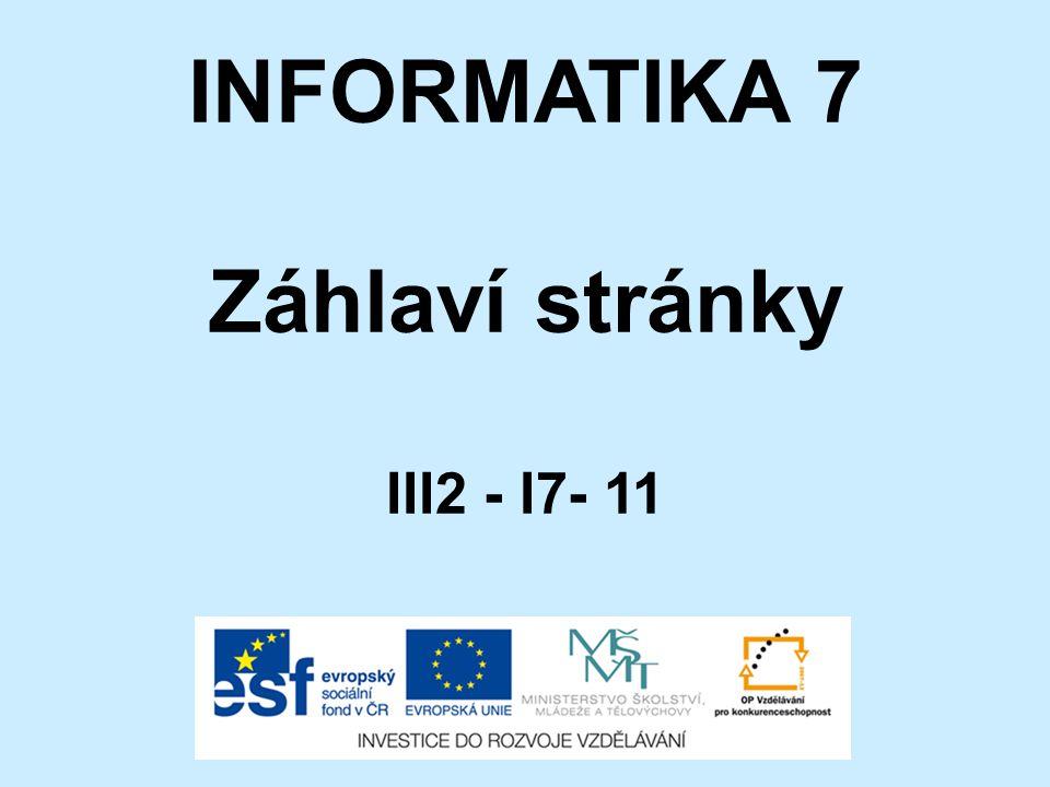 INFORMATIKA 7 Záhlaví stránky III2 - I7- 11
