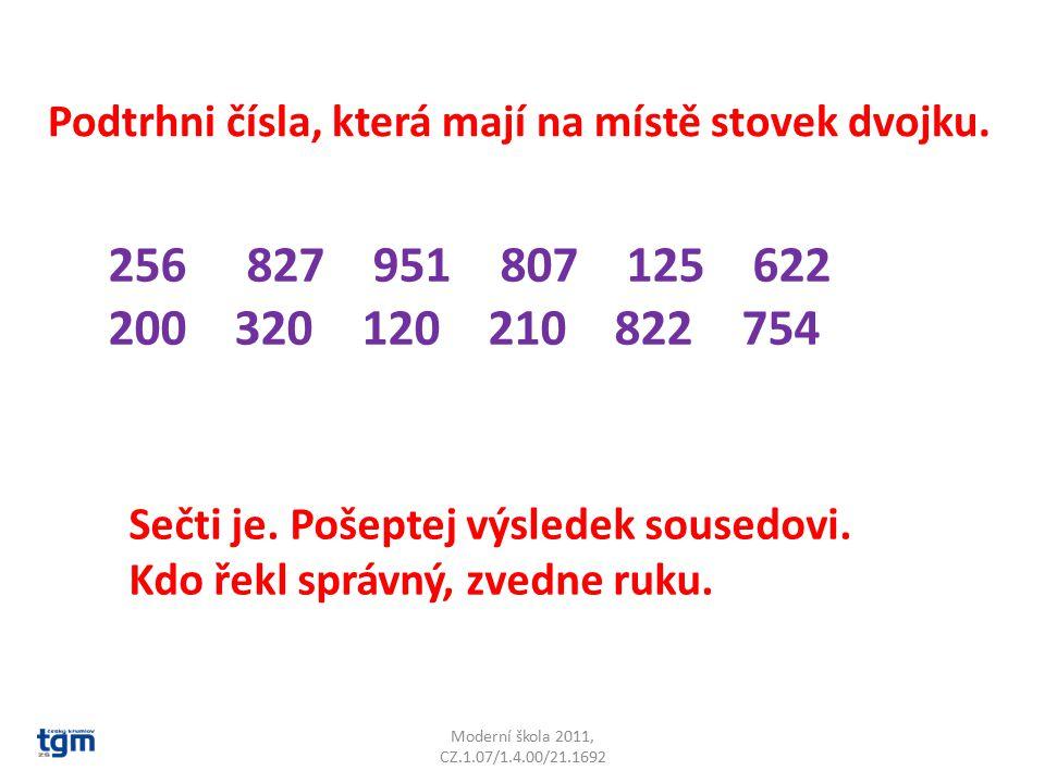 Moderní škola 2011, CZ.1.07/1.4.00/21.1692 Napiš číslo, které má o jednu desítku více: 321 : _____ 658 : _____ 630 : _____ 904 : _____ 279 : _____ 190 : _____ Co to znamená: O jednu desítku více.