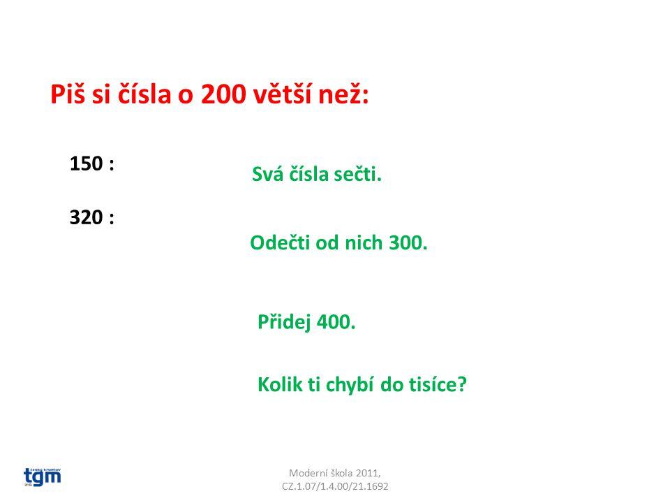 Moderní škola 2011, CZ.1.07/1.4.00/21.1692 Piš si čísla o 200 větší než: 150 : 320 : Svá čísla sečti.