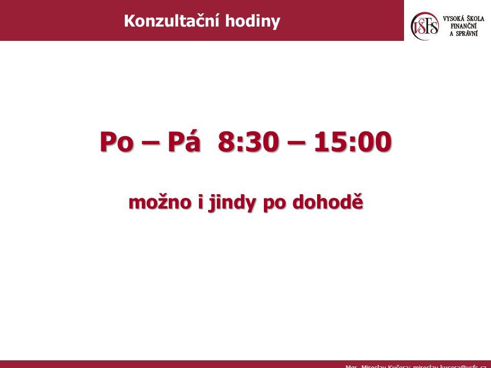 Mgr. Miroslav Kučera; miroslav.kucera@vsfs.cz Konzultační hodiny Po – Pá 8:30 – 15:00 možno i jindy po dohodě