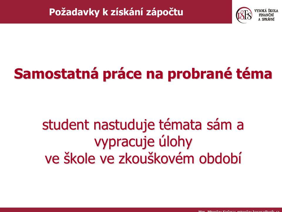Mgr. Miroslav Kučera; miroslav.kucera@vsfs.cz Požadavky k získání zápočtu Samostatná práce na probrané téma student nastuduje témata sám a vypracuje ú