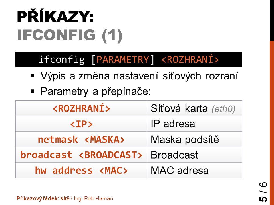 PŘÍKAZY: IFCONFIG (1)  Výpis a změna nastavení síťových rozraní  Parametry a přepínače: Příkazový řádek: sítě / Ing.