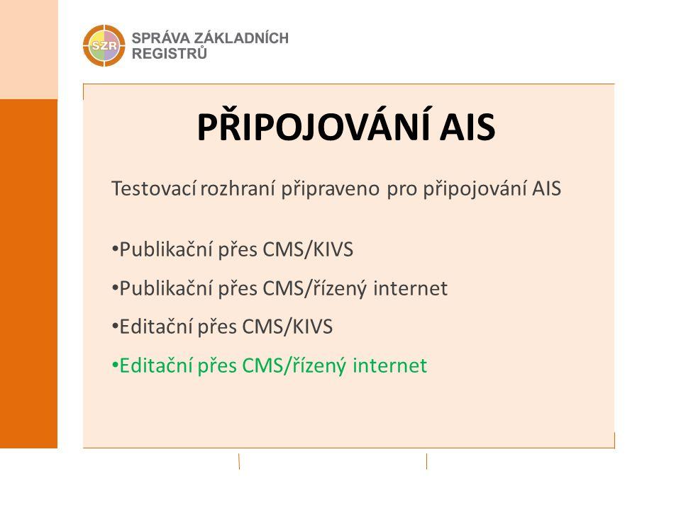 PŘIPOJOVÁNÍ AIS Testovací rozhraní připraveno pro připojování AIS Publikační přes CMS/KIVS Publikační přes CMS/řízený internet Editační přes CMS/KIVS Editační přes CMS/řízený internet