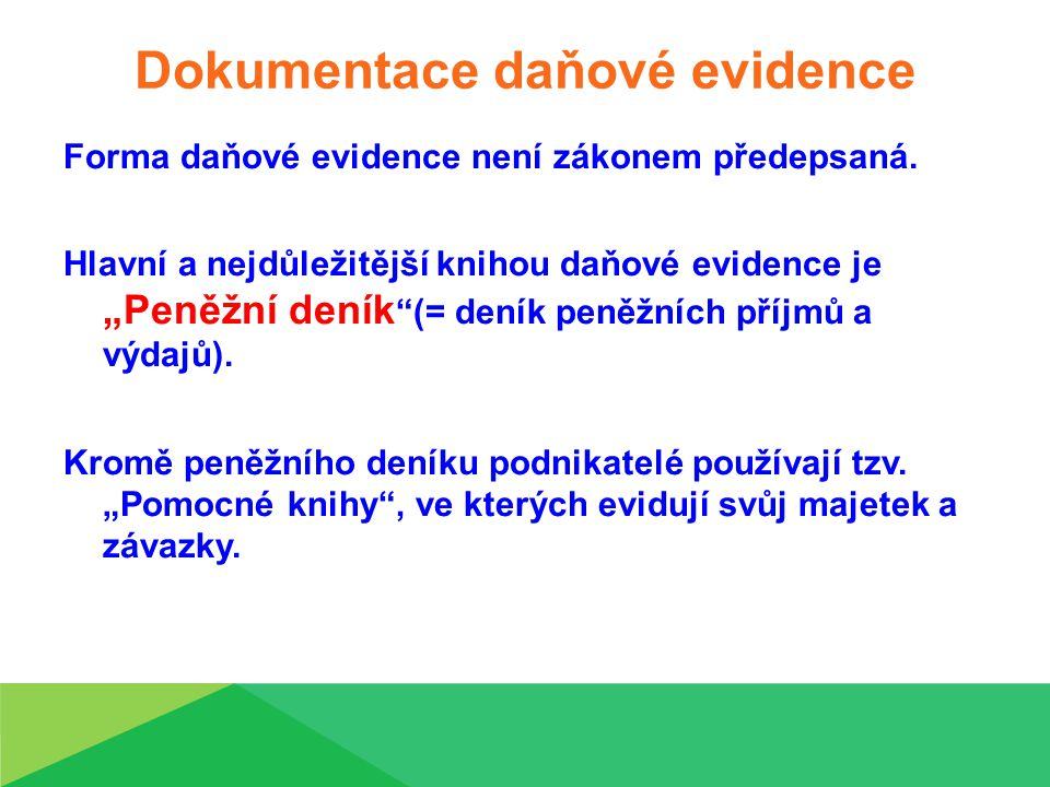 Dokumentace daňové evidence Forma daňové evidence není zákonem předepsaná.