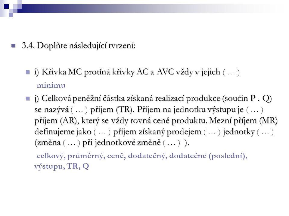 3.4. Doplňte následující tvrzení: 3.4. Doplňte následující tvrzení: i) Křivka MC protíná křivky AC a AVC vždy v jejich i) Křivka MC protíná křivky AC