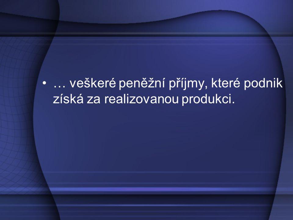 … veškeré peněžní příjmy, které podnik získá za realizovanou produkci.