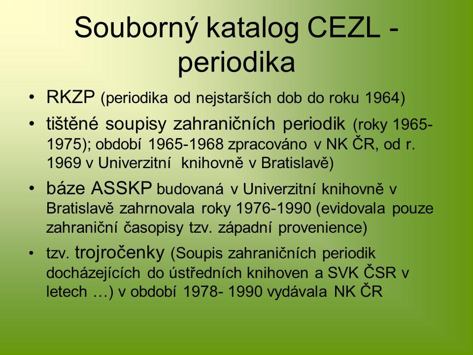 Souborný katalog CEZL - periodika RKZP (periodika od nejstarších dob do roku 1964) tištěné soupisy zahraničních periodik (roky 1965- 1975); období 1965-1968 zpracováno v NK ČR, od r.