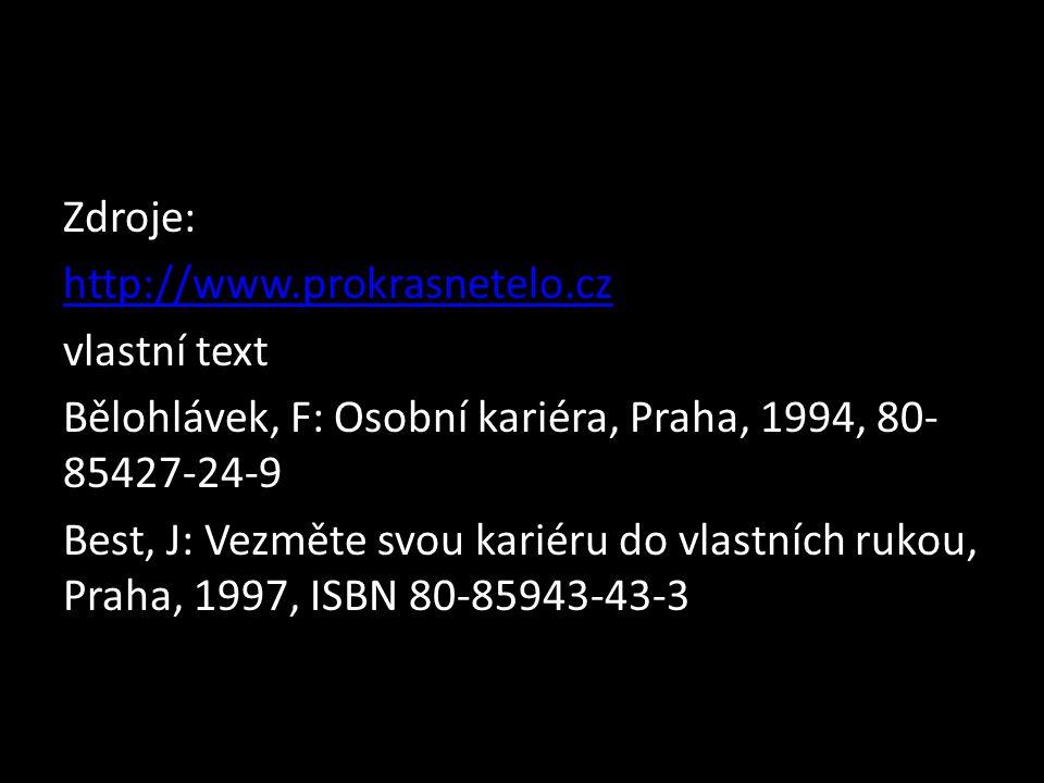 Zdroje: http://www.prokrasnetelo.cz vlastní text Bělohlávek, F: Osobní kariéra, Praha, 1994, 80- 85427-24-9 Best, J: Vezměte svou kariéru do vlastních rukou, Praha, 1997, ISBN 80-85943-43-3