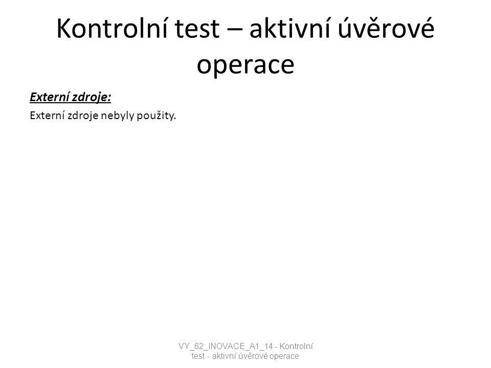Kontrolní test – aktivní úvěrové operace Externí zdroje: Externí zdroje nebyly použity.