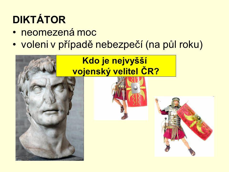 DIKTÁTOR neomezená moc voleni v případě nebezpečí (na půl roku) Kdo je nejvyšší vojenský velitel ČR