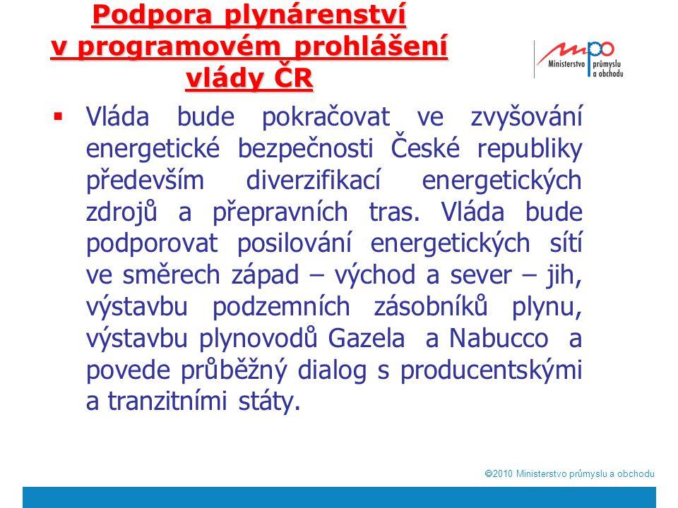  2010  Ministerstvo průmyslu a obchodu Podpora plynárenství v programovém prohlášení vlády ČR  Vláda bude pokračovat ve zvyšování energetické bezpečnosti České republiky především diverzifikací energetických zdrojů a přepravních tras.
